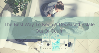 The Best Way To Keep A Deceased Estate Out of Court